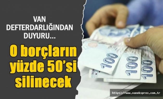 Van Defterdarlığı duyurdu O Borçların yüzde 50'si silinecek!
