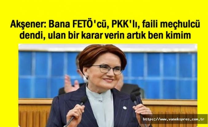 Akşener'den HDP yanıtı: Bana FETÖ'cü, PKK'lı, faili meçhulcü dendi