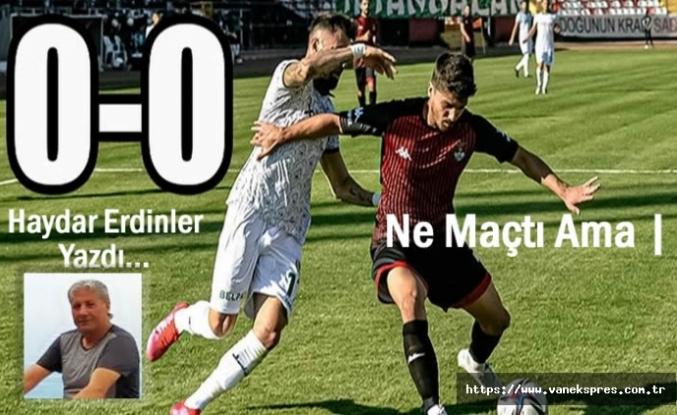Ne maçtı ama   Vanspor Sakaryaspor